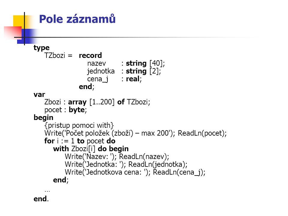 Pole záznamů type TZbozi = record nazev : string [40];
